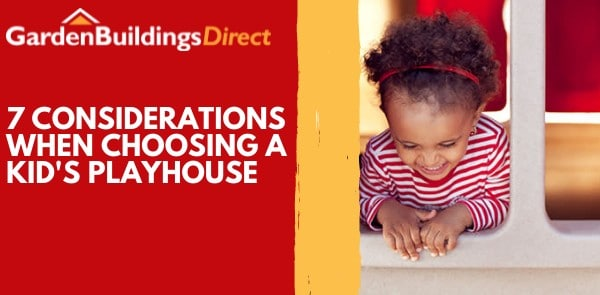 Garden Buildings Direct - 7 Considerations When Buying a Playhouse