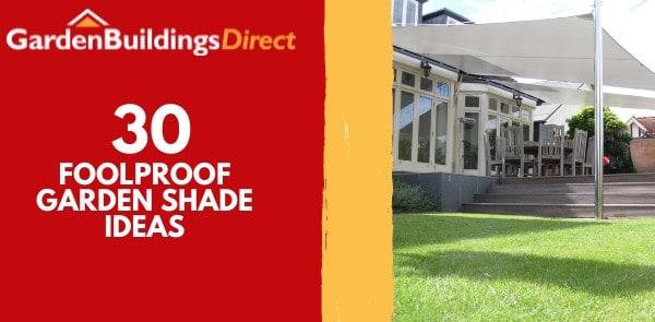 30 foolproof garden shade ideas