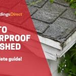How To Waterproof Your Shed (2021)