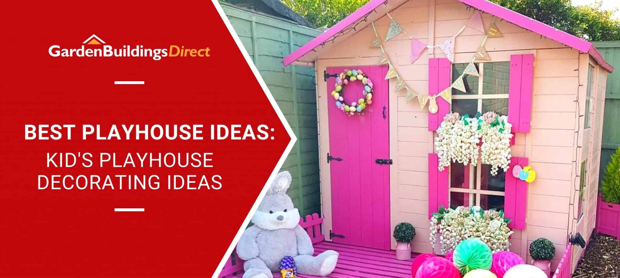 'Best Playhouse Ideas_ Kid's Playhouse Decorating Ideas' with a playhouse painted pink with bunting and teddy bears and garden buildings direct logo on a red arrow banner