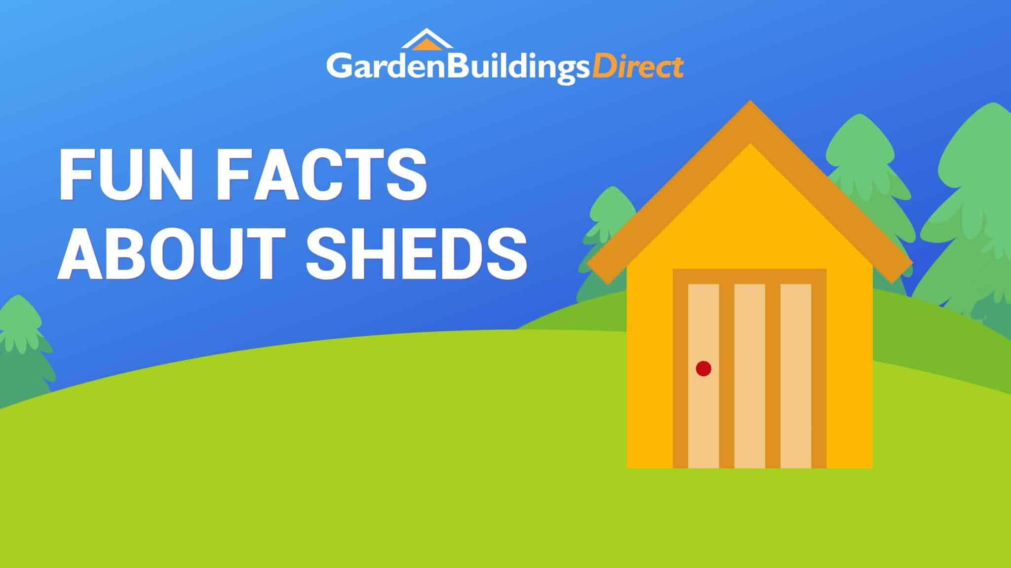 fun facts about sheds banner with garden buildings direct logo and cartoon shed stood on a green hill