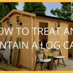 Log Cabin Maintenance – How to Treat and Maintain a Log Cabin
